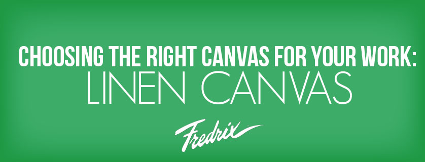 Choosing the Right Canvas for your Work : Linen Canvas